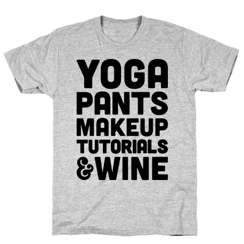 Yoga Pants, Makeup Tutorials & Wine Mens T-Shirt