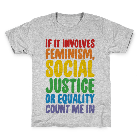 Feminism Social Justice and Equality Kids T-Shirt