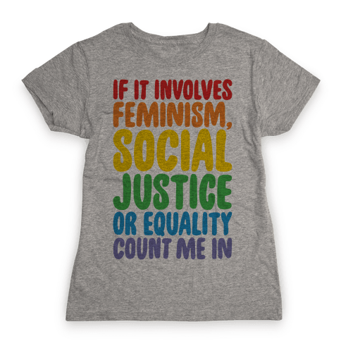 Feminism Social Justice and Equality Womens T-Shirt