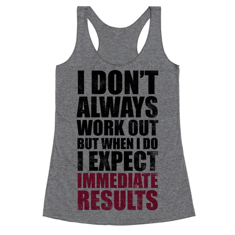 I Don't Always Work Out But When I Do I Expect Immediate Results Racerback Tank Top