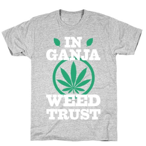 In Ganja Weed Trust T-Shirt