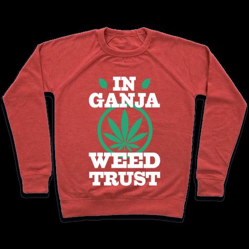 In Ganja Weed Trust Pullover