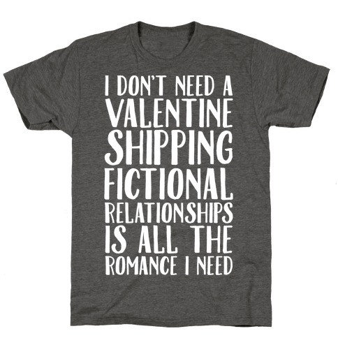 Shipping Fictional Relationships Is All The Romance I Need T-Shirt