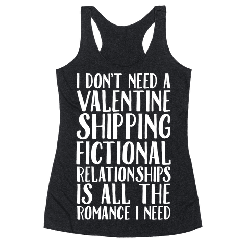 Shipping Fictional Relationships Is All The Romance I Need Racerback Tank Top