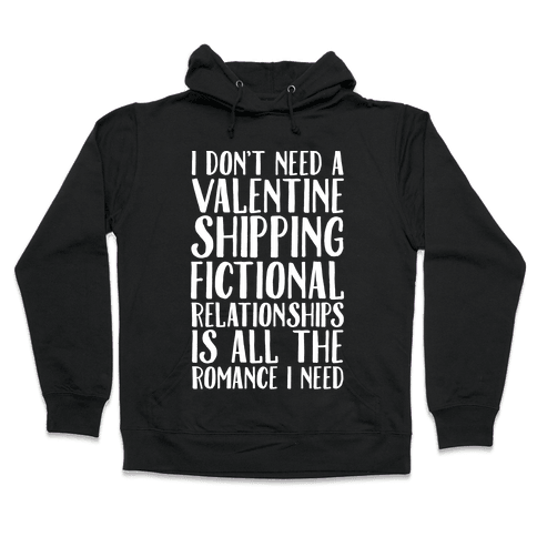 Shipping Fictional Relationships Is All The Romance I Need Hooded Sweatshirt