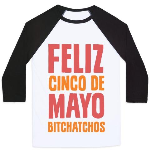 Feliz Cinco De Mayo Bitchatchos Baseball Tee