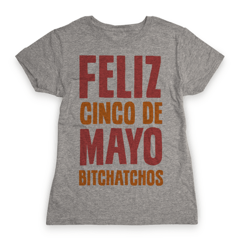 Feliz Cinco De Mayo Bitchatchos Womens T-Shirt