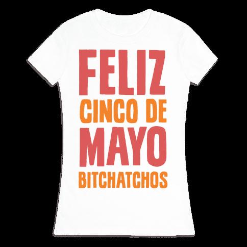 Feliz Cinco De Mayo Bitchatchos Womens T-Shirt