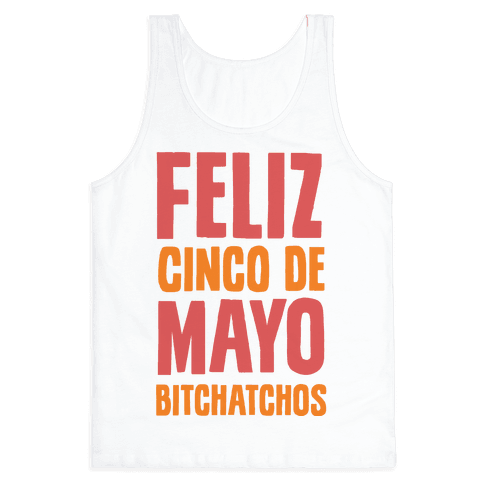 Feliz Cinco De Mayo Bitchatchos Tank Top