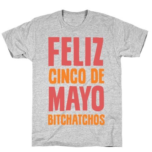 Feliz Cinco De Mayo Bitchatchos T-Shirt