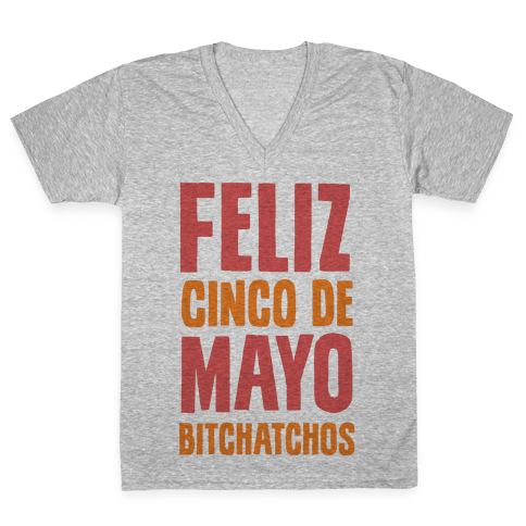 Feliz Cinco De Mayo Bitchatchos V-Neck Tee Shirt