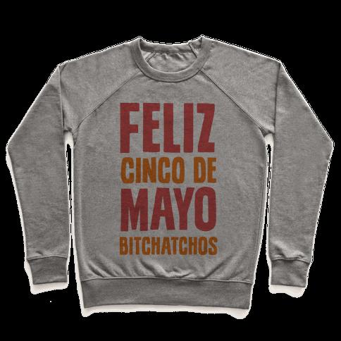 Feliz Cinco De Mayo Bitchatchos Pullover