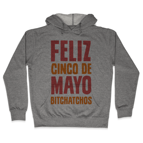 Feliz Cinco De Mayo Bitchatchos Hooded Sweatshirt