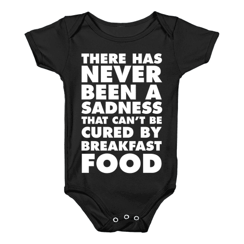 There Has Never Been A Sadness That Can't Be Cured By Breakfast Food Baby Onesy