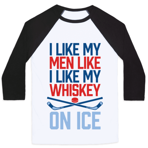 I Like My Men Like I Like My Whiskey, On Ice Baseball Tee