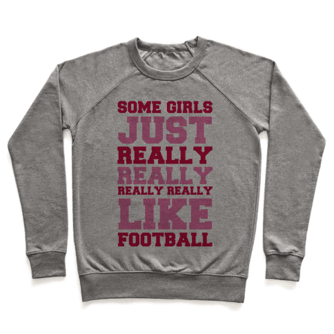 Some Girls Just Really Really Really Really Like Football Pullover