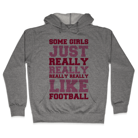 Some Girls Just Really Really Really Really Like Football Hooded Sweatshirt
