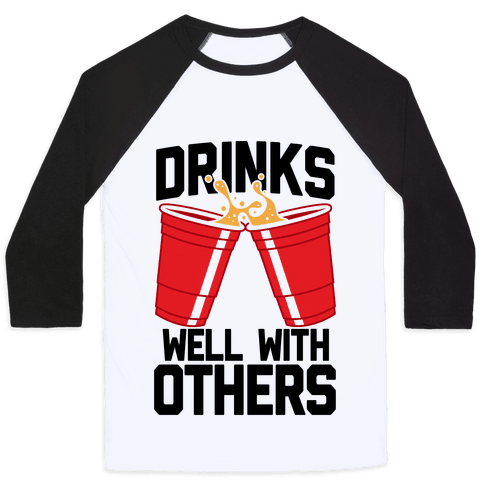 Drinks Well With Others Baseball Tee