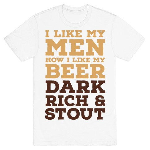 I Like My Men How I Like My Beer T-Shirt