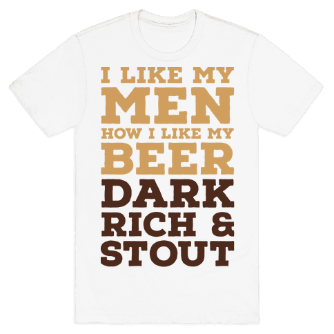 I Like My Men How I Like My Beer Mens T-Shirt