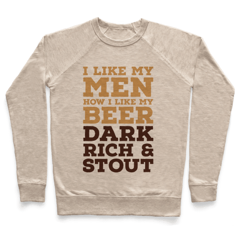 I Like My Men How I Like My Beer Pullover