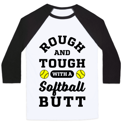 Rough And Tough With Softball Butt Baseball Tee