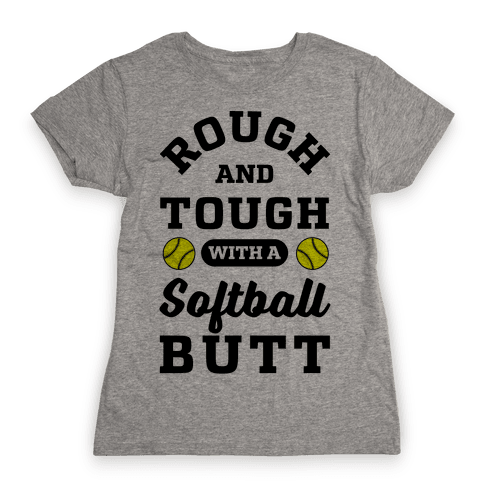 Rough And Tough With Softball Butt Womens T-Shirt