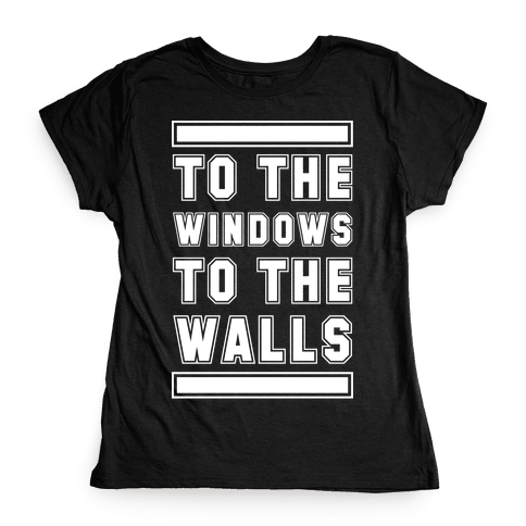 To the Window To the Wall Womens T-Shirt