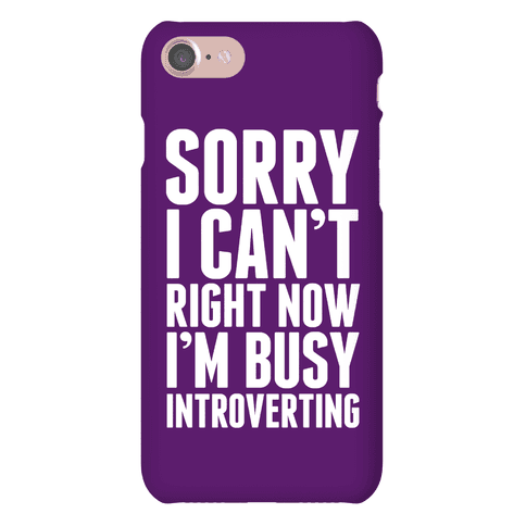Sorry I Can't Right Now I'm Busy Introverting Phone Case