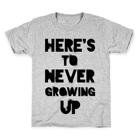 Here's To Never Growing UP Kids T-Shirt
