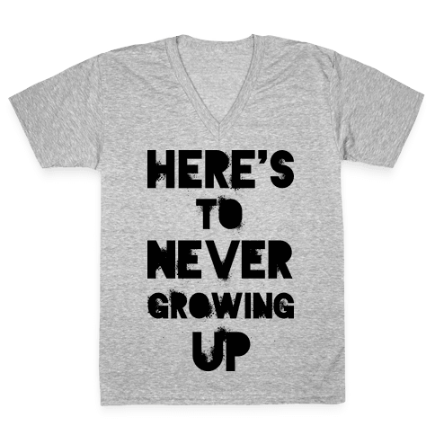 Here's To Never Growing UP V-Neck Tee Shirt
