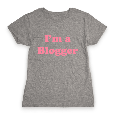 I'm a Blogger Womens T-Shirt
