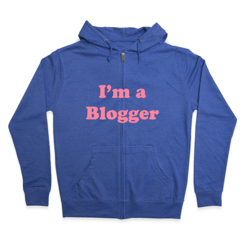 I'm a Blogger Zip Hoodie