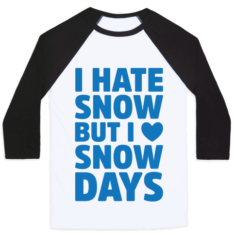 I Hate Snow But I Love Snow Days Baseball Tee