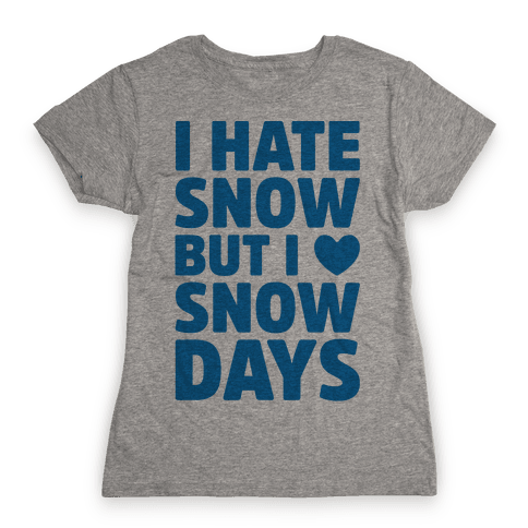I Hate Snow But I Love Snow Days Womens T-Shirt