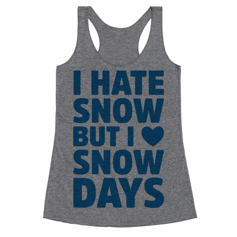 I Hate Snow But I Love Snow Days Racerback Tank Top