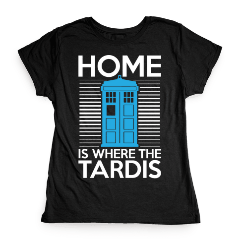 Home Is Where The Tardis Womens T-Shirt