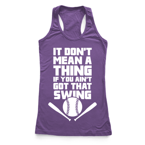 It Don't Mean A Thing If You Ain't Got That Swing Racerback Tank Top