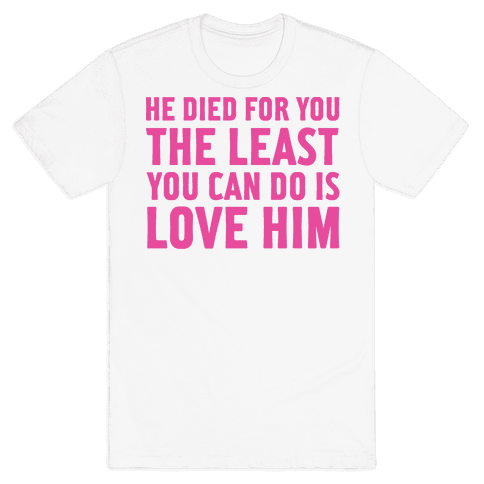 He Died for You Mens T-Shirt