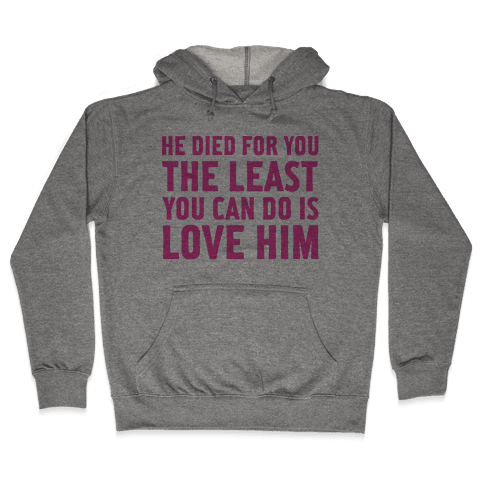 He Died for You Hooded Sweatshirt