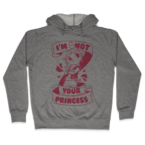 I'm Not Your Princess (Tetra) Hooded Sweatshirt