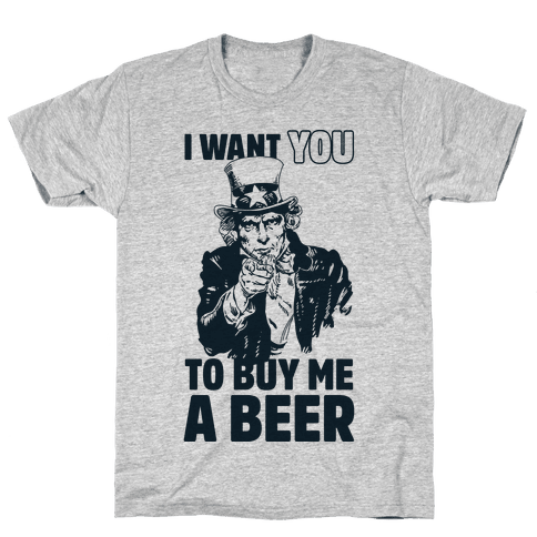Uncle Sam Says I Want YOU to Buy Me a Beer Mens T-Shirt