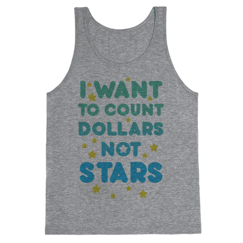 I Want To Count Dollars Not Stars Tank Top