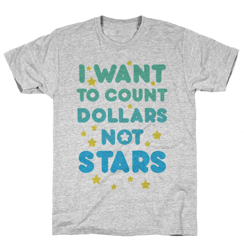 I Want To Count Dollars Not Stars Mens T-Shirt