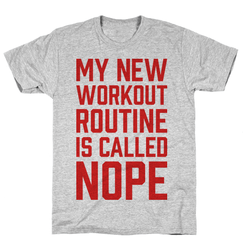 My New Workout Routine Is Called NOPE Mens T-Shirt
