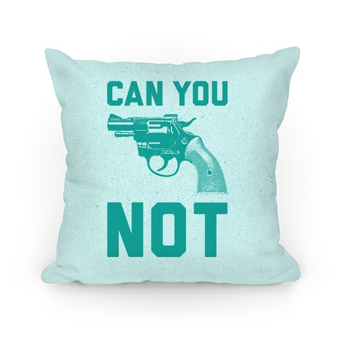 Can You Not? (Teal Gun) Pillow
