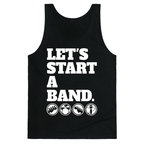 Let's Start A Band Tank Top