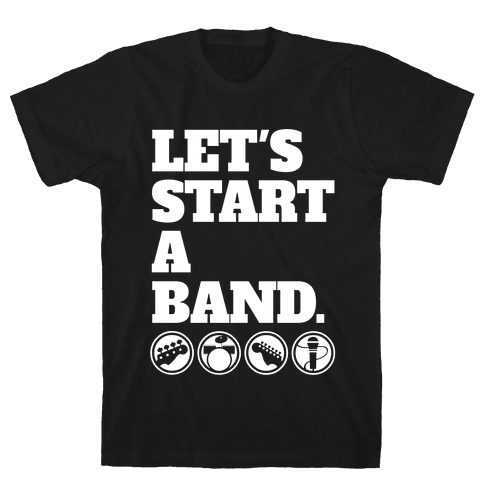 Let's Start A Band Mens T-Shirt