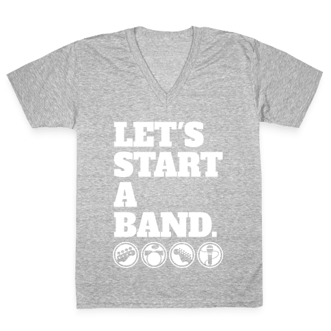Let's Start A Band V-Neck Tee Shirt