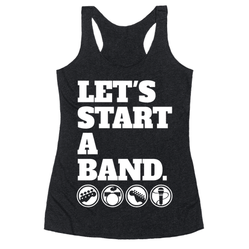 Let's Start A Band Racerback Tank Top